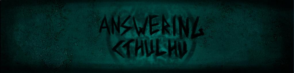 Answering Cthulhu - Alpha