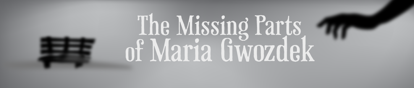 The Missing Parts of Maria Gwozdek