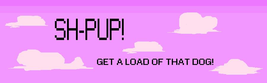 SH-PUP!