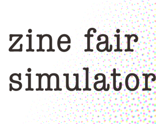 Zine Fair Simulator