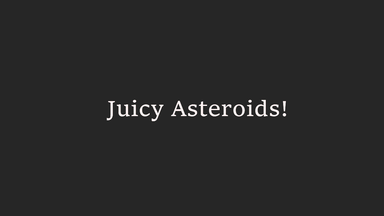Juicy Asteroids!