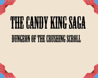 The Candy King Saga : Dungeon Of The Crushed Scroll