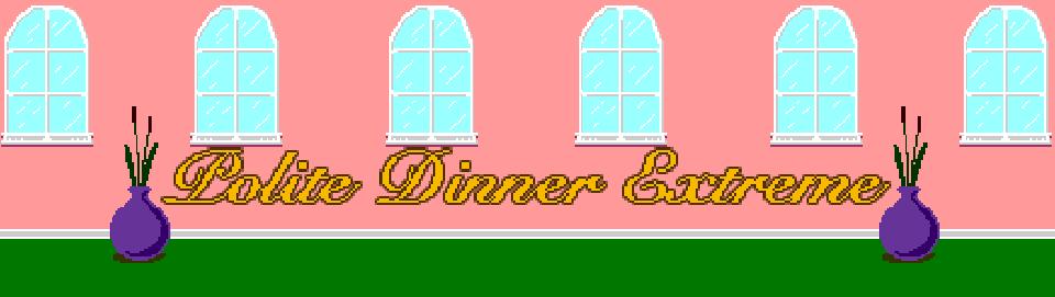 Polite Dinner Extreme