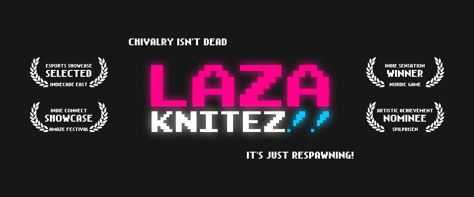 LAZA KNITEZ!!
