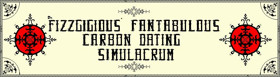 Dr. Fizzgigious' Fantabulous Carbon Dating Simulacrum