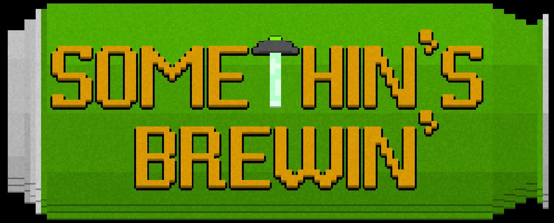 Somethin's Brewin' (Pre-Alpha)