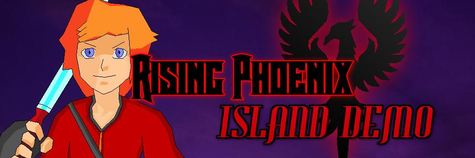 RISING PHOENIX: Island Demo 2.0