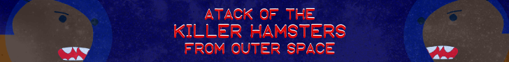 Attack of the Killer Hamsters from Outer Space