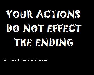 YOUR ACTIONS DO NOT EFFECT THE ENDING