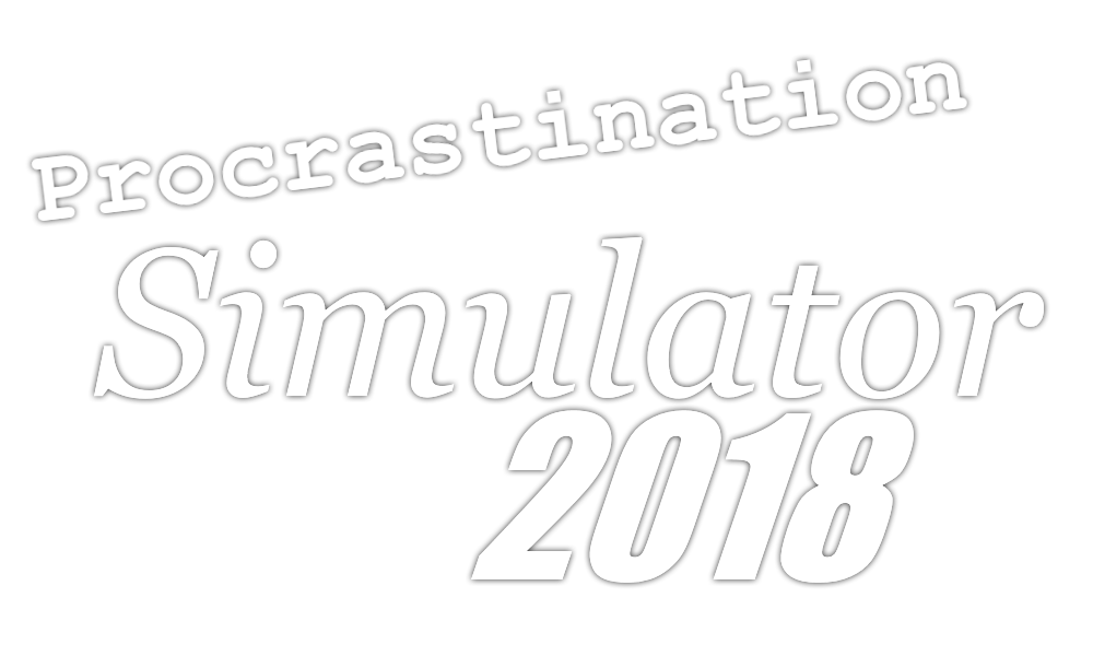 Procrastination Simulator: 2018