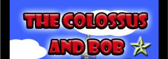 The Colossus and Bob