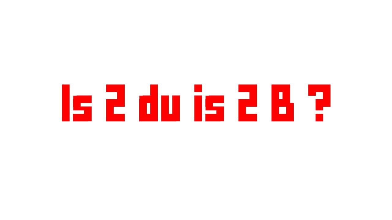 Is 2 Du Is 2 B?