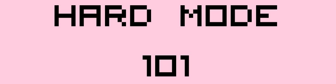 Hard Mode 101