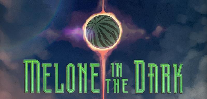 Melone in the Dark
