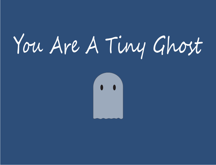 You Are A Tiny Ghost
