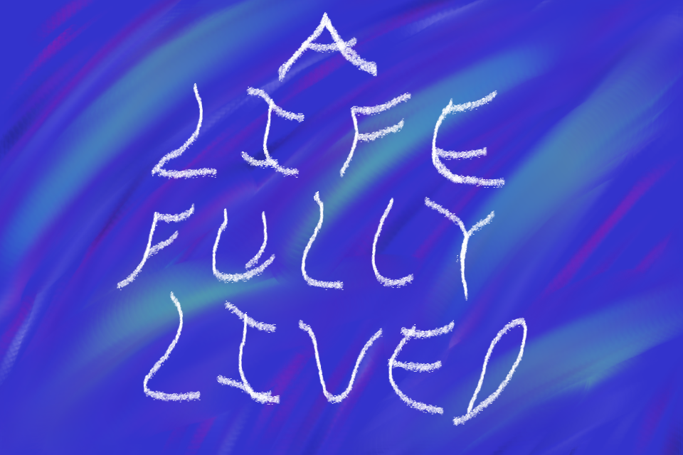 A Life Fully Lived