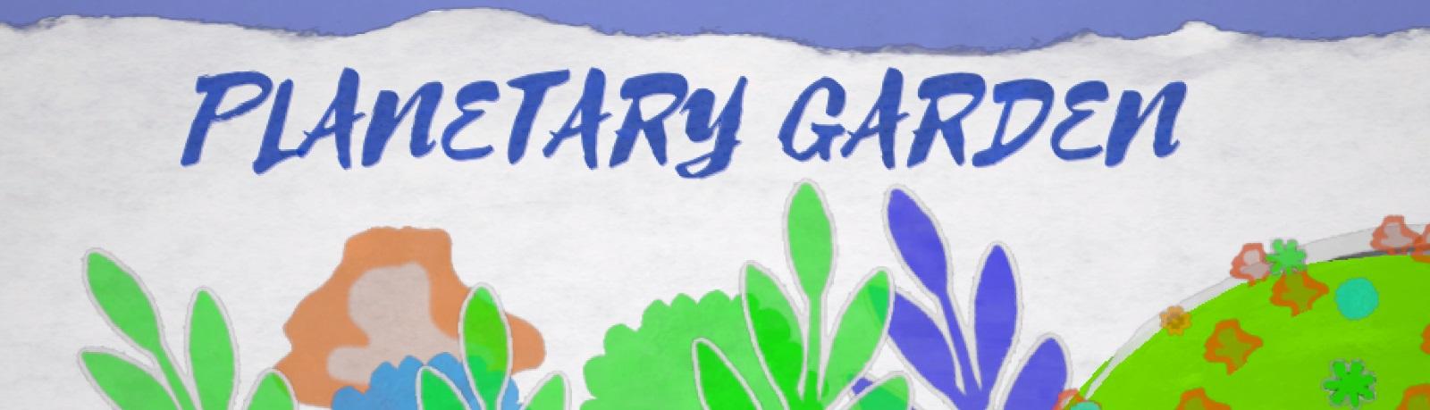 Planetary Garden