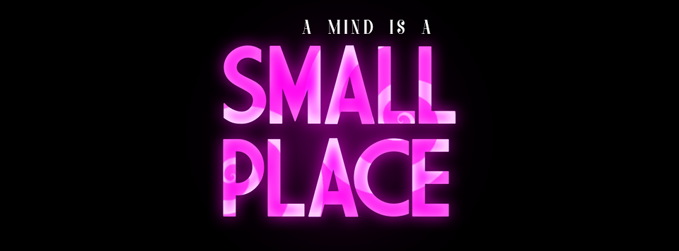 A Mind Is A Small Place