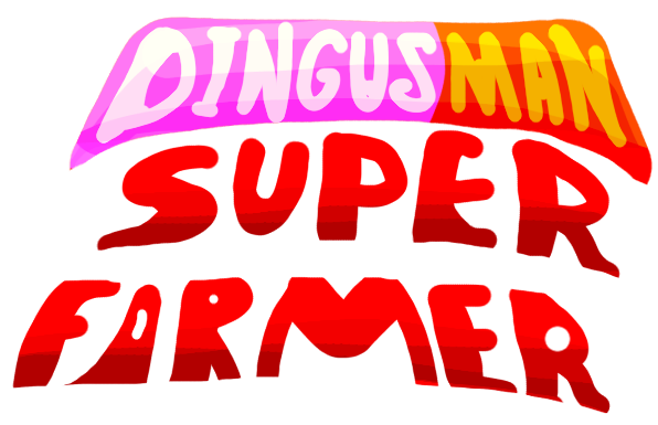 DINGUS MAN: Super Farmer!