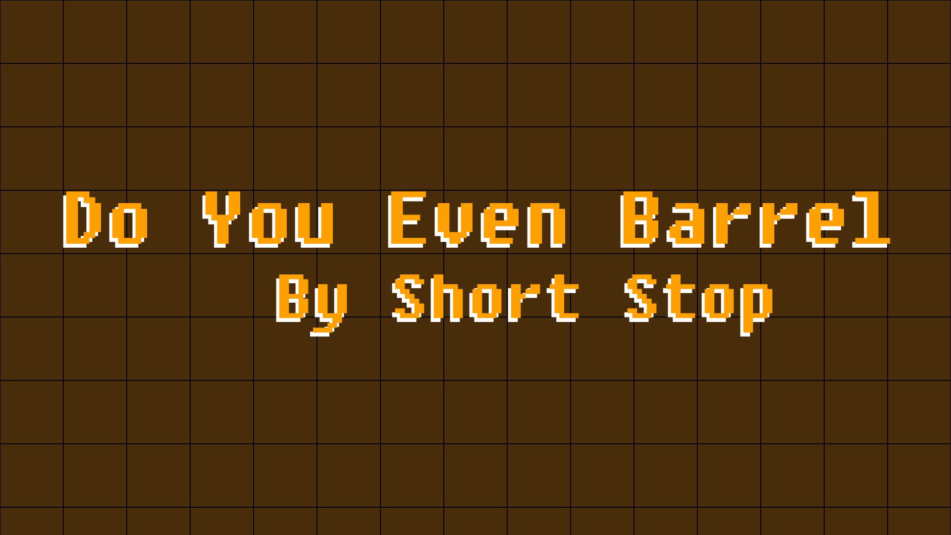 Do You Even Barrel
