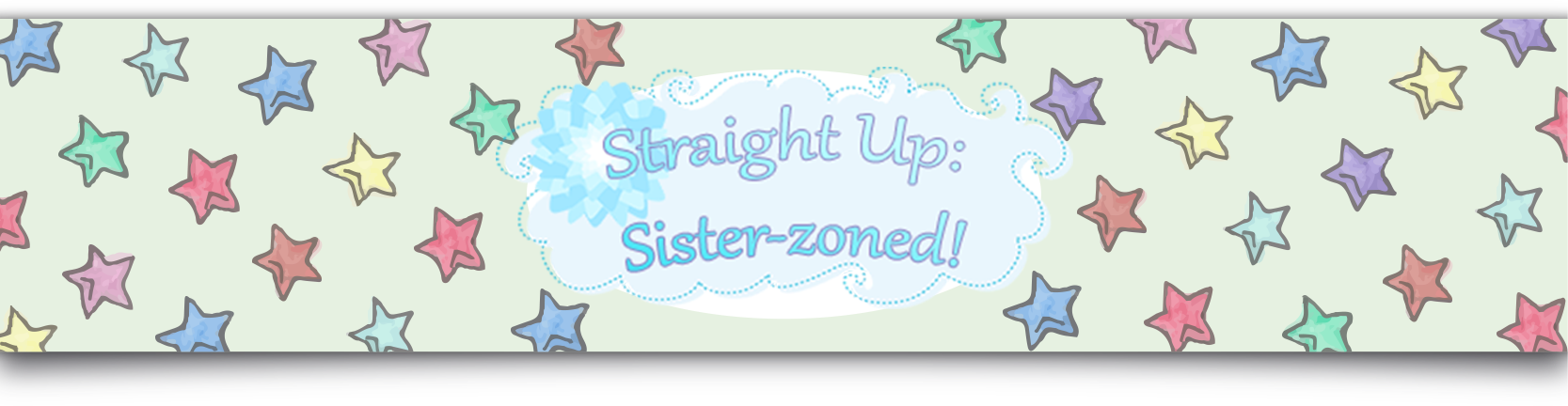 Straight Up: Sister-zoned!