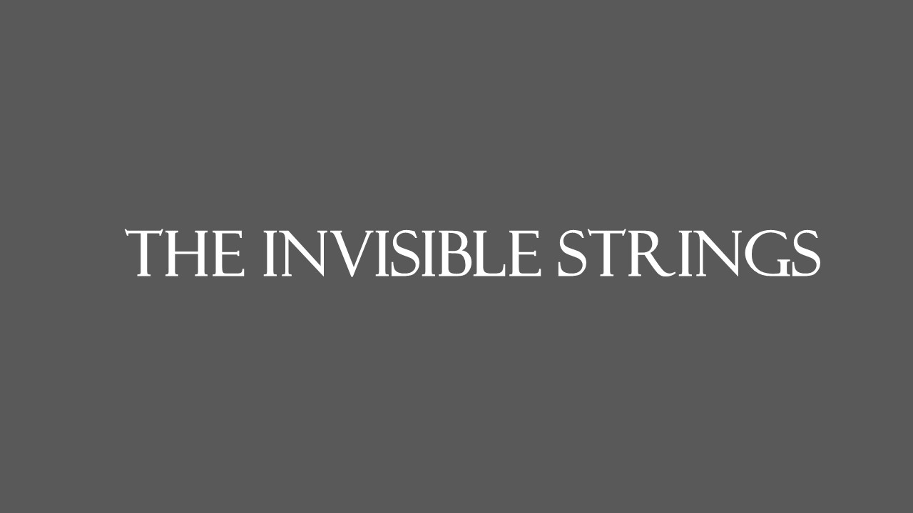 The Invisible Strings