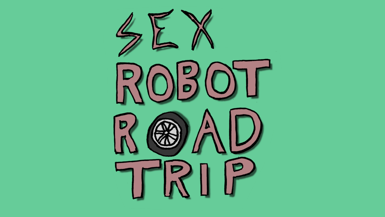 SRRT! (Sex Robot Road Trip)