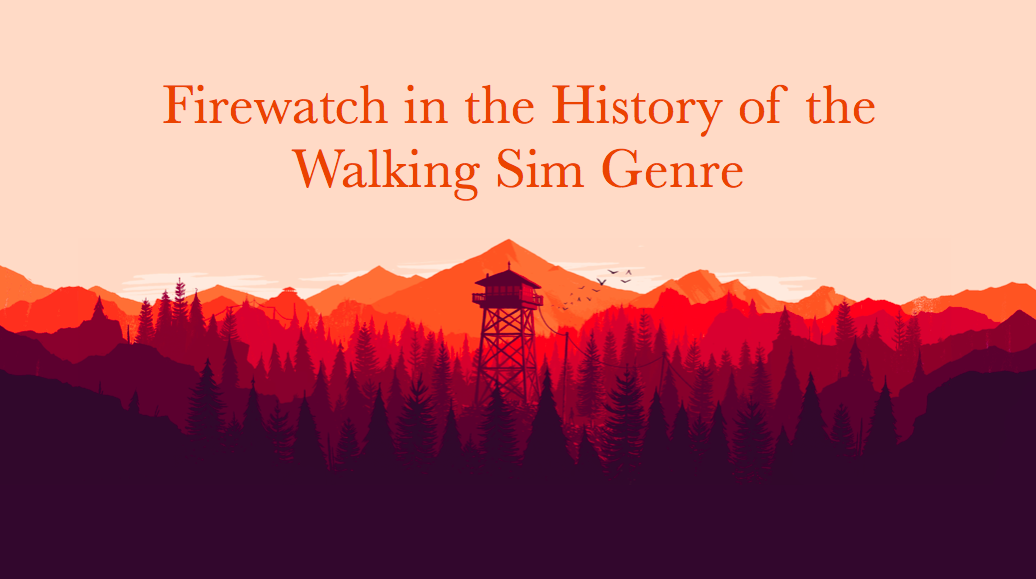 Firewatch in the History of the Walking Sim Genre