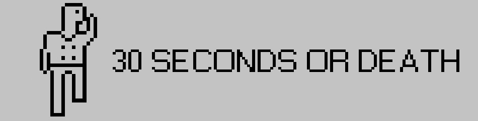 30 Seconds or DEATH