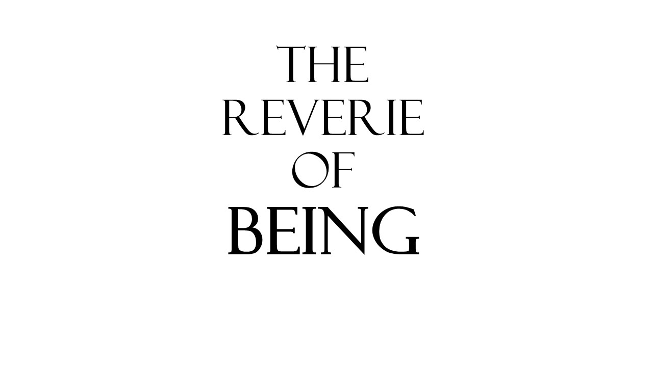 The Reverie of Being