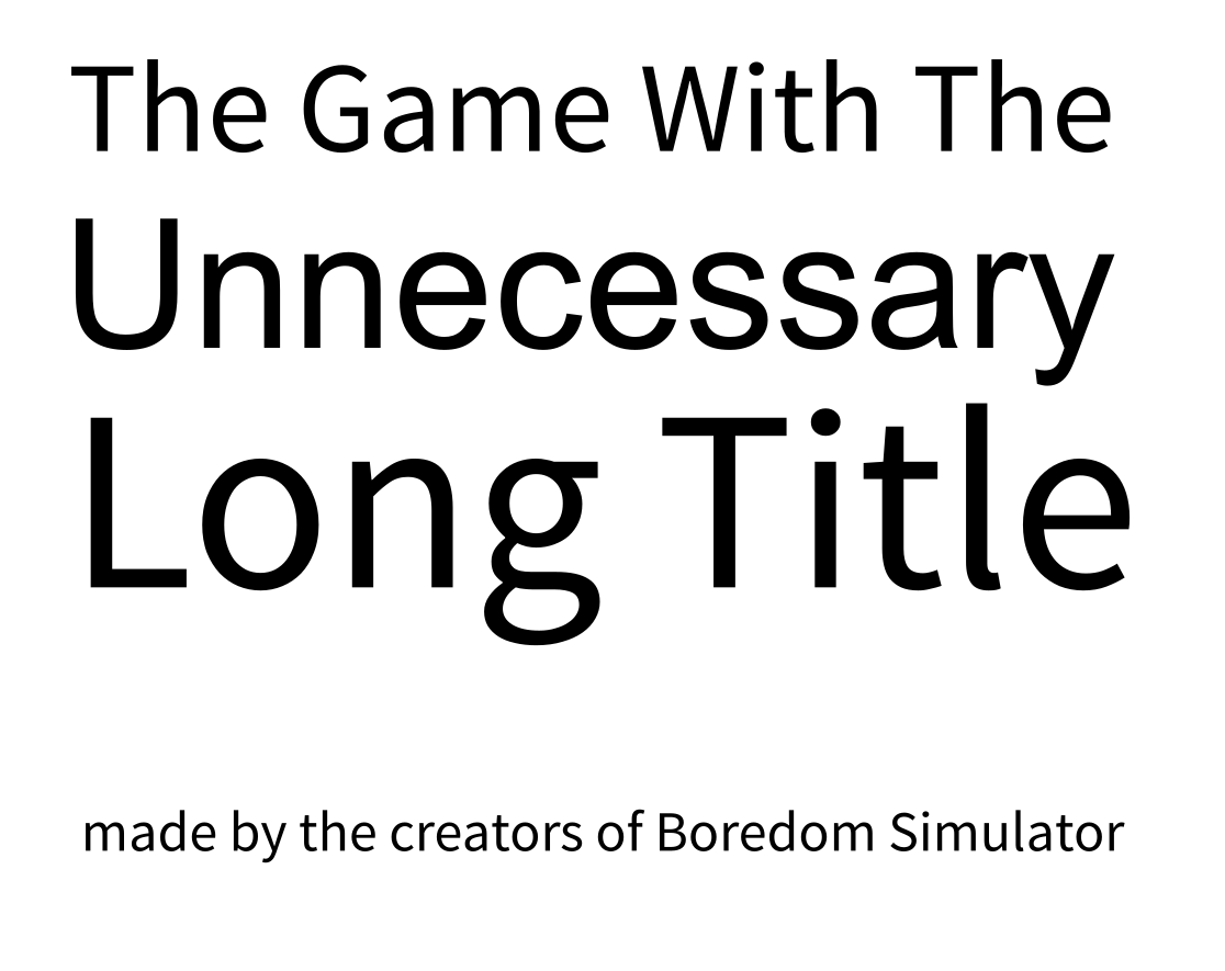 The Game With The Unnecessary Long Title made by the creators of Boredom Simulator