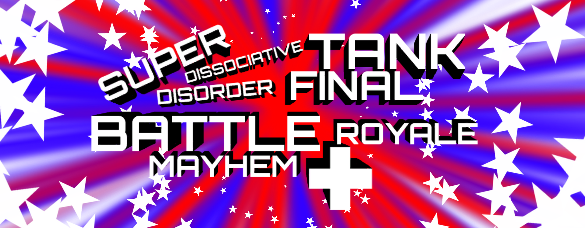 Super Dissociative Tank Disorder Final Battle Royale Mayhem+