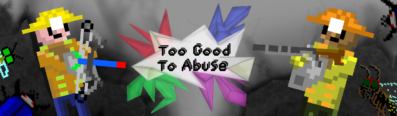 Too Good To Abuse