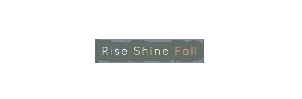 Rise Shine Fall