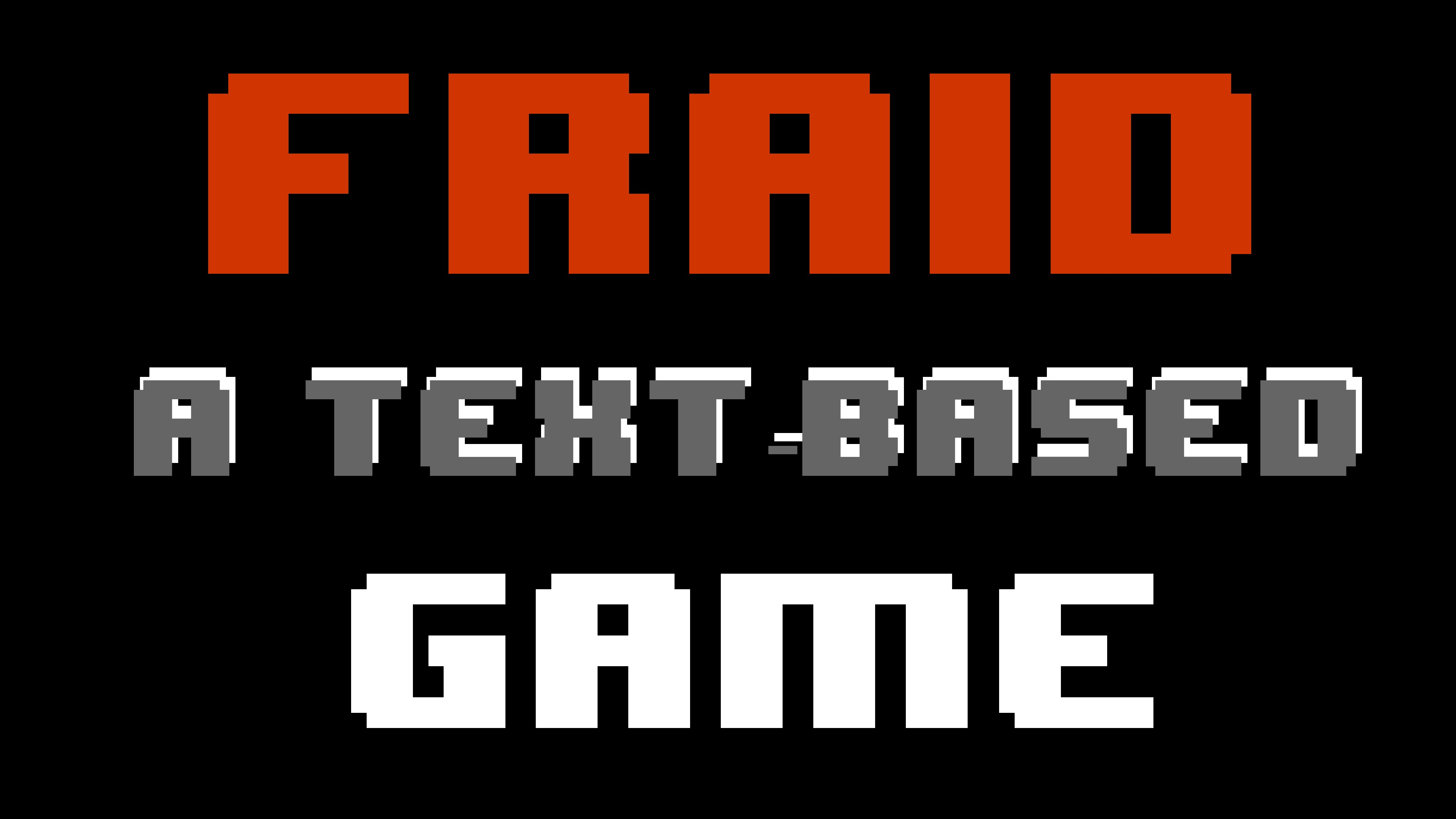 FRAID: A TEXT-BASED GAME