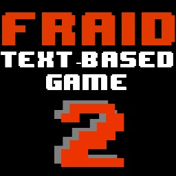 FRAID: A TEXT-BASED GAME 2 ALPHA