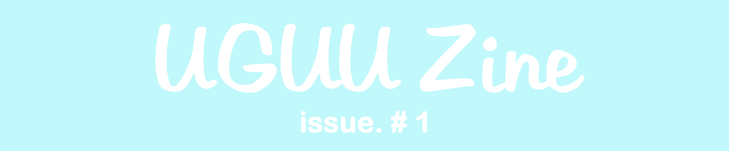UGUU Zine ♥ Issue #1