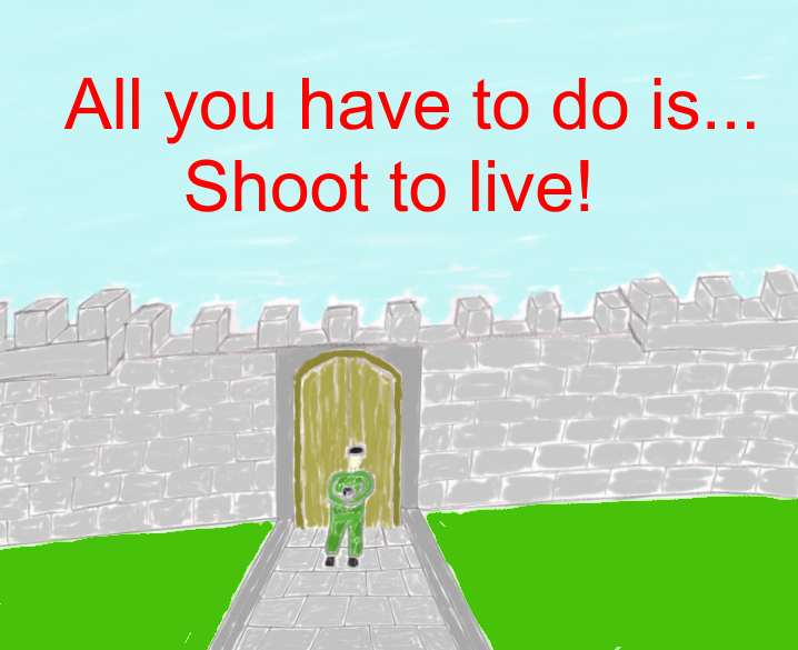All you have to do is... Shoot to live!