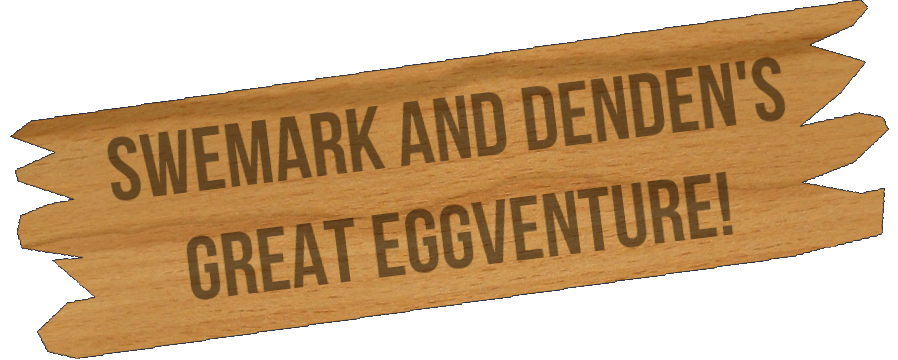 Swemark and Denden's Great Eggventure!