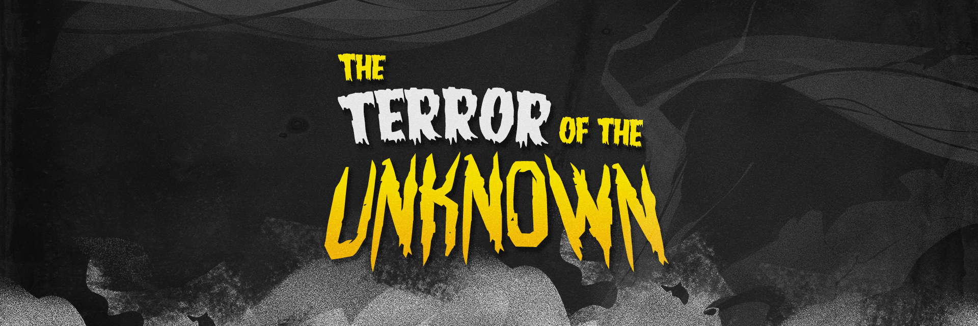 The Terror Of The Unknown
