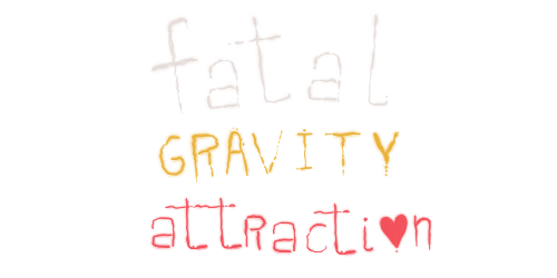 Fatal Gravity Attraction
