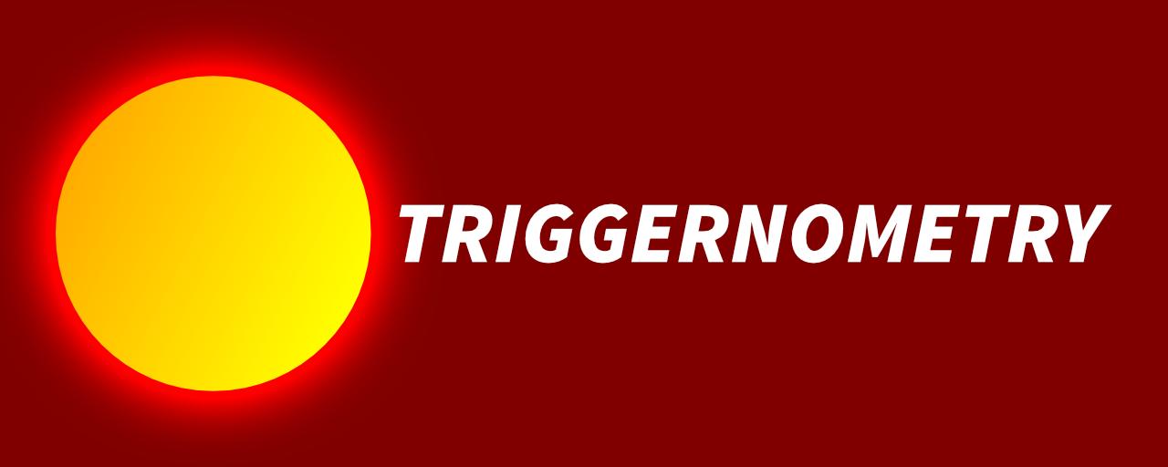 TRIGGERNOMETRY