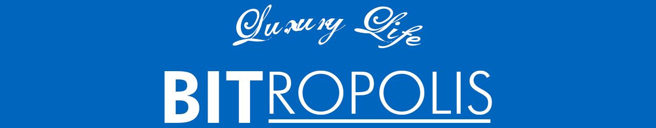 Luxury Life™ Bitropolis