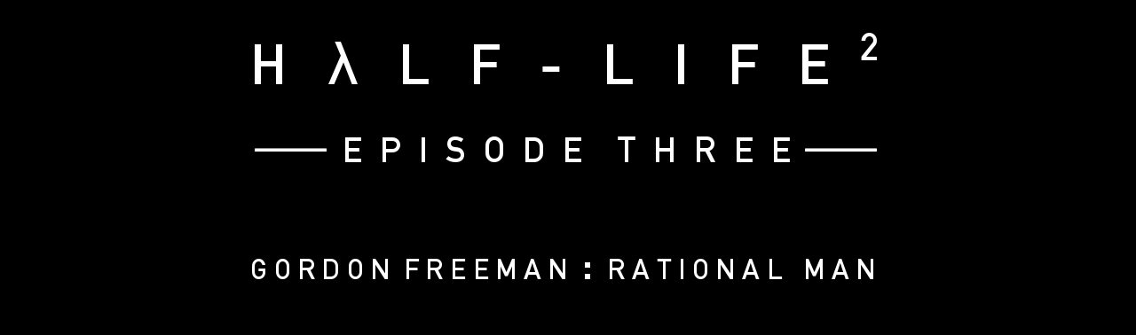 Half Life 2 - Episode 3 - Gordon Freeman : Rational Man