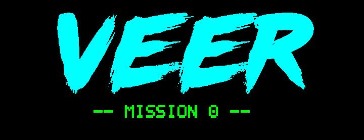 VEER -- Mission 0 --