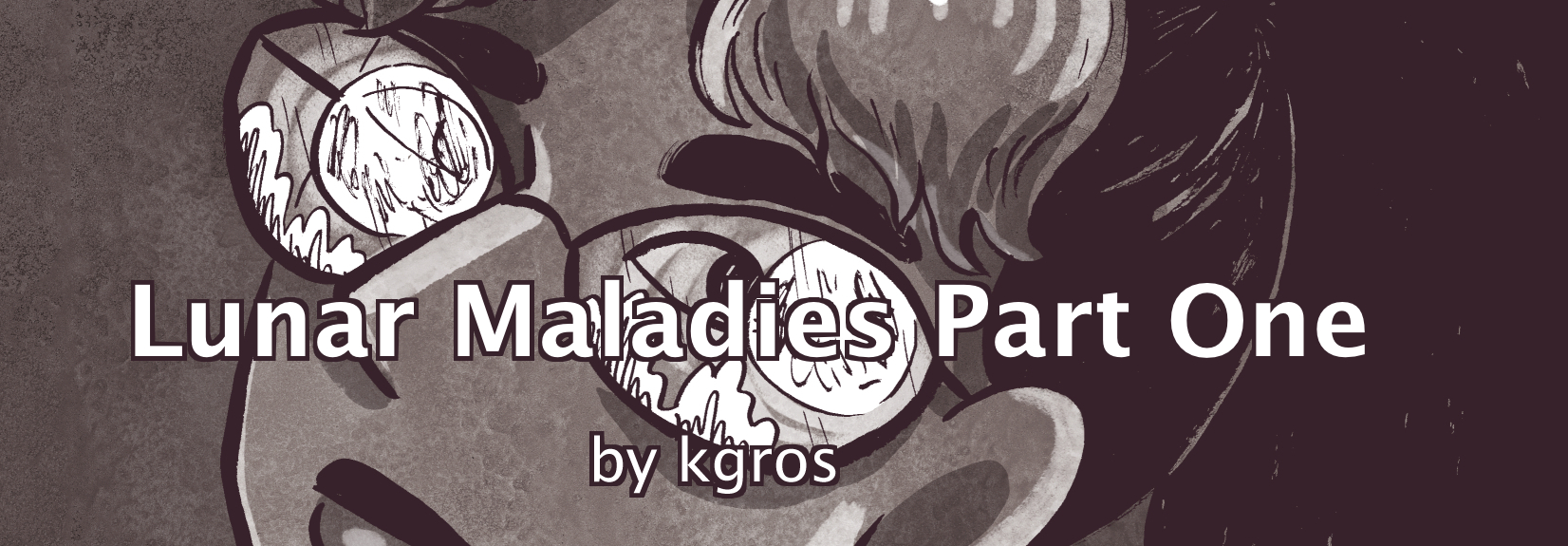 Lunar Maladies-Part One