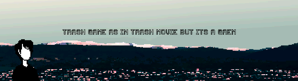 [on hold: read description] TRASH GAME AS IN TRASH MOVIE BUT ITS A GAME