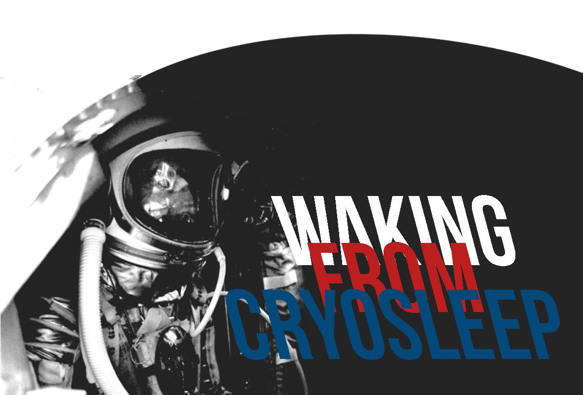 Waking from Cryosleep