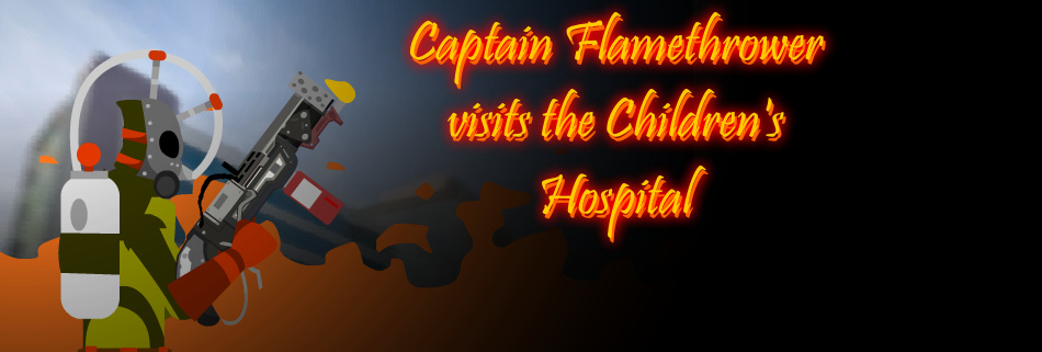 Captain Flamethrower visits the Children's Hospital