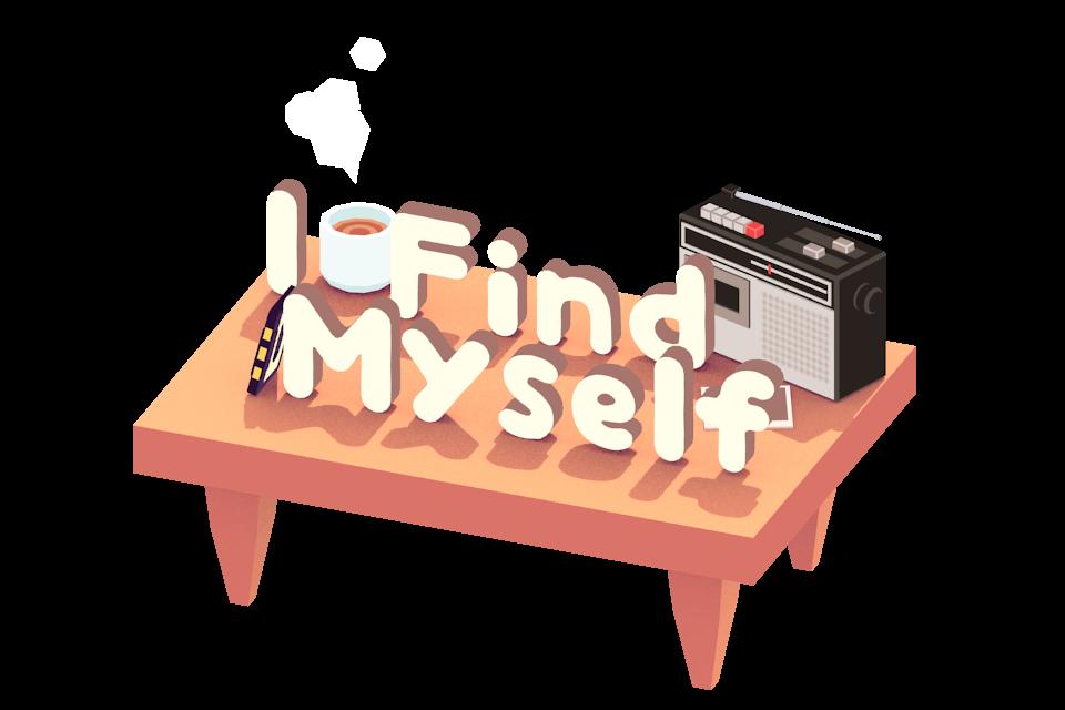 I FIND MYSELF [_______]